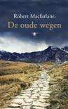 De oude wegen: een voetreis - Robert Macfarlane, Nico Groen, Marijke Versluys