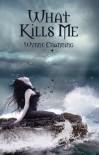 What Kills Me - Wynne Channing