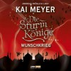 Die Sturmkönige - Wunschkrieg: Teil 2 von 3. - Kai Meyer
