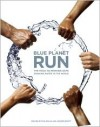 Blue Planet Run: The Race to Provide Safe Drinking Water to the World - Rick Smolan, Robert Redford
