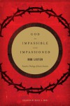 God Is Impassible and Impassioned: Toward a Theology of Divine Emotion - Rob Lister