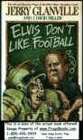 Elvis Don't Like Football: The Life and Raucous Times of the NFL's Most Outspoken Coach - Jerry Glanville, J. David Miller