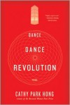Dance Dance Revolution: Poems - Cathy Park Hong