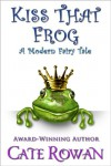 Kiss That Frog: A Modern Fairy Tale - Cate Rowan
