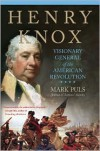 Henry Knox: Visionary General of the American Revolution - Mark Puls