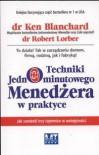 Techniki jednominutowego menedżera w praktyce /Jak zamienić trzy tajemnice w umiejętności - Ken Blanchard, Robert Lorber
