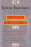 Pay Attention, for Goodness' Sake: Practicing the Perfections of the Heart--The Buddhist Path of Kindness - Sylvia Boorstein Ph.D.
