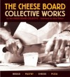 The Cheese Board: Collective Works: Bread, Pastry, Cheese, Pizza - Alice Waters, Cheese Board Collective, Cheese Board Collective Staff