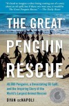 The Great Penguin Rescue: 40,000 Penguins, a Devastating Oil Spill, and the Inspiring Story of the World's Largest Animal Rescue - Dyan deNapoli