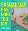 Casual Day Has Gone Too Far: A Dilbert Book - Scott Adams
