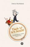 Tisch 17 is'n Arsch!: Geständnisse eines Gastwirts - Irmin Burdekat