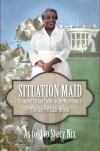 Situation Maid: From Cotton Picker to Presidential Cook, the True Story of Lillie Nelson (African American Biographies) - Stacy Nix