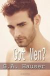 Got Men? - G.A. Hauser
