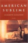 American Sublime - Elizabeth Alexander