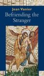 Befriending the Stranger - Jean Vanier