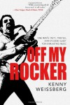 Off My Rocker: One Man's Tasty, Twisted, Star-Studded Quest for Everlasting Music - Kenny Weissberg