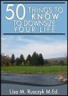 50 Things to Know to Downsize Your Life: How To Downsize, Organize, And Get Back to Basics - 'Lisa Rusczyk',  '50 Things To Know'