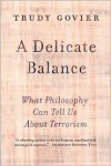 A Delicate Balance: What Philosophy Can Tell Us About Terrorism - Trudy Govier