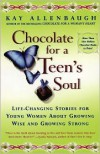 Chocolate For A Teens Soul: Lifechanging Stories For Young Women About Growing Wise And Growing Strong - Kay Allenbaugh