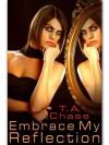 Embrace My Reflection - T.A. Chase