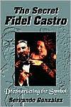 The Secret Fidel Castro: Deconstructing the Symbol - Servando Gonzalez,  Servando Gonzlez
