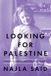 Looking for Palestine: Growing Up Confused in an Arab-American Family - Najla Said
