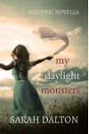 My Daylight Monsters - Sarah Dalton