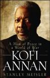 Kofi Annan: A Man of Peace in a World of War - Stanley Meisler