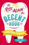 To Rise Again at a Decent Hour - Joshua Ferris