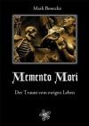 Memento Mori: Der Traum vom ewigen Leben - Mark Benecke