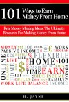 101 Ways to Earn Money From Home: Real Money Making Ideas: The Ultimate Resource For Making Money From Home (Earn Money From Home, Money Making Ideas, ... Income, Work From Home, Making Money) - H. Jayne