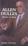 Allen Dulles - James Srodes