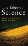 The Edge of Science: Mysteries of Mind, Space and Time - Alan Baker
