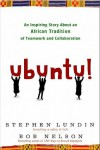 Ubuntu!: An Inspiring Story About an African Tradition of Teamwork and Collaboration - Bob Nelson, Stephen C. Lundin, Stephen Lundin
