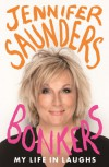 Bonkers: My Life in Laughs - Jennifer Saunders