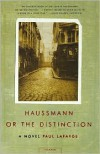 Haussmann, or the Distinction: A Novel - Paul La Farge