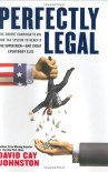 Perfectly Legal: The Covert Campaign to Rig Our Tax System to Benefit the Super Rich and Cheat Everybody Else - David Cay Johnston
