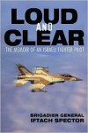 Loud and Clear: The Memoir of an Israeli Fighter Pilot - Iftach Spector