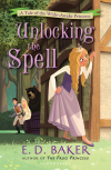 Unlocking the Spell: A Tale of the Wide-Awake Princess - E.D. Baker