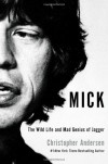 Mick: The Wild Life and Mad Genius of Jagger - Christopher Andersen