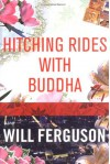 Hitching Rides with Buddha - Will Ferguson