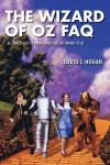 The Wizard of Oz FAQ, All That's Left To Know About Life According to Oz - David J Hogan
