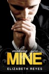 Making You Mine - Elizabeth Reyes