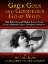 Greek Gods and Goddesses Gone Wild: Bad Behavior and Divine Excess From Zeus's Philandering to Dionysus's Benders - 'Michael Rank',  'Alexander Stuart Murray'