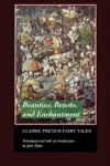 Beauties, Beasts and Enchantments: Classic French Fairy Tales -