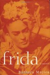 Frida: A Novel of Frida Kahlo - Bárbara Mujica