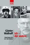 Ich - der andere: Reportagen aus vier Jahrzehnten - Günter Wallraff