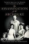 The Assassination of the Archduke: Sarajevo 1914 and the Murder That Changed the World -