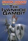 The Ivanhoe Gambit - Simon Hawke