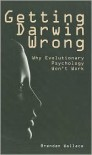 Getting Darwin Wrong: Why evolutionary psychology won't work - Brendon Wallace